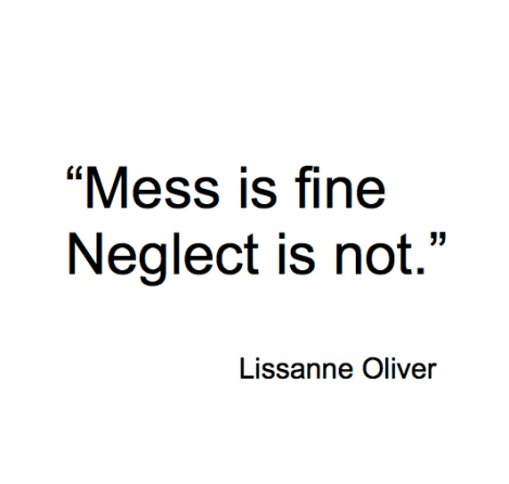 Mess is fine, neglect is not.