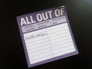 All out of... motivation